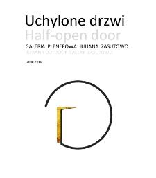 Uchylone drzwi : Galeria Plenerowa Juliana Zasutowo 2008 - 2016 : Teksty Recenzje Plakaty Fotorelacje Prasa