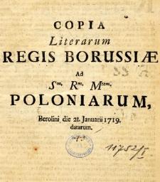 Copia Literarum Regis Borussiae ad Sm. Rm. Mtem. Poloniarum, Berolini die 21. Januarii 1719 datarum