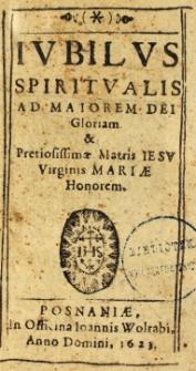 Iubilus spiritualis ad majorem Dei gloriam [et] Pretiosissimae Matris Iesu Virginis Mariae Honorem