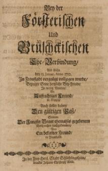 Bey der Foersterischen und Bruschckischen Ehe-Verbindung, als solche den 13 Januar Anno 1712 in Fraustadt [...] vollzogen wurde, bezeugte seine hertzliche Bey-Freude [...]