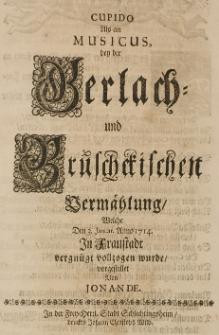 Cupido als ein Musicus bey der Gerlach- und Brüschckischen Vermählung, welche Den 3. Januar. Anno 1714 in Fraustadt vergnügt vollzogen wurde, vorgestellet von Jonande