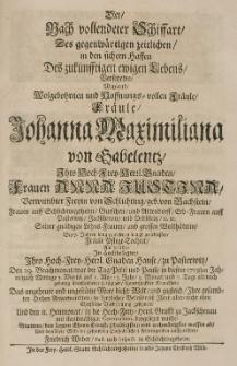 Der nach vollendeter Schiffart, des gegenwärtigen [...] Johanna Maximiliana von Gabelentz [...] frauen Anna Justina verwittibter Freyin von Schlichting geb. von Bachstein [...] Pflege-Tochter, als dieselde [...] Den 29 Brachmonat [...] 1713sten [...] gesegnete, und den 11 Heumonat [...] beygesetzet wurde, stattete den letzten Ehren-Dienst [...]