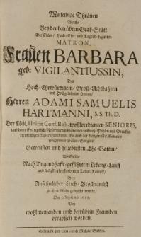 Mitleidige Thränen welche bey der betrübten Grab-Stätt der [...] Barbara geb. Vigilantiussin, des [...] Adami Samuelis Hartmanni [...] Ehe-Gattin, als Selbte [...] zu ihrer Ruhe gebracht wurde, den 5 Septemb. 1688 von [...] betrübten Freunden vergosen worden