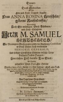 Trauer und Trost-Schreiben an die [...] Anna Rosina Hentschelin geborne Rausendorffin des [...] Samuel Hentschels [...] Frau Wittlib, als dieselbe gedachten [...] Ehe-Herren, welcher den 5. Febr. [...] 1690sten Jahres [...] selig entschlaffen [...] zur Erden bestatten liss [...]