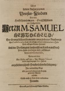 Über denen aussgezogenen Priester-Kleidern des [...] M. Samuel Hentschels [...] wolten und solten bey dessen auff den 9. Tag Monats Februarii [...] 1690. Jahres [...] Beerdigung [...] anstellen etliche auch im Tode trew-verbundene Freunde