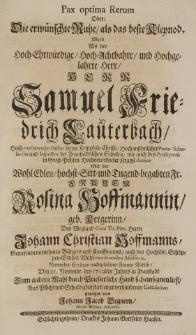 Pax optima rerum oder: Die erwünschte Ruhe, als das beste Kleynod. Ward also der [...] Samuel Friedrich Lauterbach [...] Mit der Rosina Hoffmannin geb. Kergerin [...] den 21 Novembr. des 1719 Jahres in Fraustadt [...]