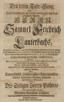 Den letzten Jahr-Gang, Des [...] Samuel Friedrich Lauterbachs [...] Wolte Denen sämbtl. Hochbetrübten Anverwandten Und der wehrtesten Kirchen-Gemeine [...] vorstellen [...]