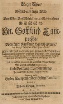 Letzte Ehre und Abschied aus dieser Welt, so dem [...] Gottfried Lamprecht [...] Kauff und Handelsmanne der [...] Frau-Stadt, als derselbe den 15 Octobr. des 1710ten Jahres, durch das Pest-Ubel, diess Zeitliche mit dem Ewigen durch einen seeligen Tod verwechselte und darauff den 16 August [...] 1711ten Jahres [...] zi seiner Ruhe-Kammer begleitet wurde: bezeugen wolte [...]