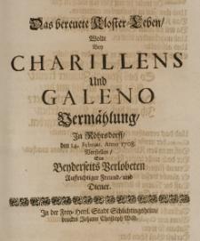 Das bereuete Kloster-Leben, wolte bey Charillens und Galeno Vermählung, in Röhrsdorff, den 14 Februar Anno 1708 vorstellen, ein beyderseits Verlobten auffrichtiger Freund und Diener