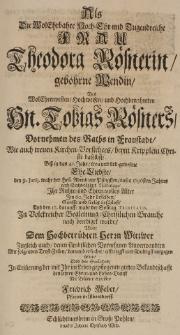 Als die WolEhrbahre Hoch-Ehr-und Tugendreiche Frau Theodora Roesnerin, gebohrne Wendin, des [...] Tobias Roesners [...] Ehe-Liebste den 9. Junij [...] 1696sten Jahres [...] Sarft und seelig beschloss [...]