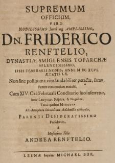 Supremum officium viro [...] Dn. Friderico Renftelio, dynastiae Smiglensis toparchae splendidissimo, ipsis Februarii nonis, Anni M DC XCVI aetatis LX. [...]