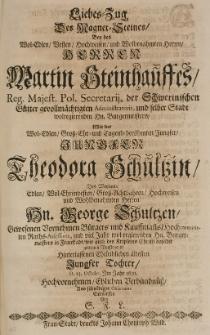 Liebes-Zug des Magnet-Steines, bey des [...] Martin Steinhauffes [...] mit der Theodora Schultzin, des [...] George Schultzens Tochter, d. 23 Octobr. im Jahr 1691 [...] ehelichem Verbündnüss [...] entworffen von S. F. L.