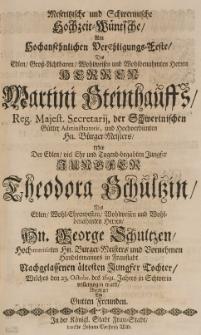 Meseritzische Schwerinische Hochzeit-Wüntsche Am Hochansehnlichen Vereheligungs-Feste, des [...] Martini Steinhauffs [...] mit der [...] Theodora Schultzin, des [...] Georg Schultzens [...] Tochter, welcher den 23 Octobr. des 1691 Jahres in Schwerin vollenzogen ward, dargeleget von guten Freunden