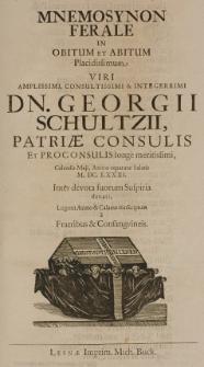 Mnemosynon ferale in obitum et abitum [...] Georgii Schultzii [...] Calendis Maji Anno [...] M. DC. LXXXI. [...] lugenti animo [et] calamo conscriptum fratribus [et] consanguineis
