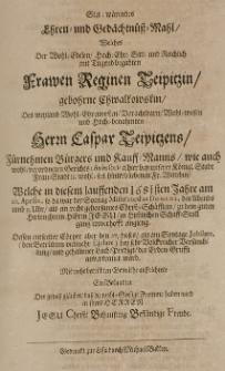 Stet-Wärendes Ehren- und Gedächtniss-Mahl, welches der [...] Reginen Teupitzin, gebohrne Chwalkowskin, des [...] Caspar Teupitzens [...] hinterbliebenen Fr. Wittibin, welche in 1681 Jahre am 20 Aprilis [...] in himmlischen Schaff-Stall ganz unverhofft einging [...] auffrichtete ein Bekandter [...]