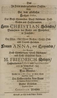 Das in Polen wiedergefundene Sachsen wolte bey dem [...] Hochzeit-Festin des [...] Herrn Christian Schinckes des Raths [...] in Fraustadt, und der [...] Frauen Anna, Geb. Leopardin des [...] Herrn Friedrich Delitzes [...] Frau Wittiben, welches den 5. Jul. 1694 in Frau-Stadt angestellet ward der [...] Frau Braut in folgenden Reimen vorstellen beyder verlobten ergebener Diener [...]