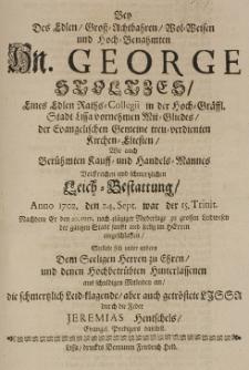 Bey Des Edlen Gross-Achtbahren Wol-Weisen und Hoch-Benahmten Hn. George Stoltzes [...] Leich-Bestattung Anno 1702. den 24 Sept. [...] stellte sich unter andern Dem Seeligen Herren zu Ehren, und denen Hochbetrübten Hinterlassenen aus schuldigen Mitleiden ein, die schmertzlich Leid-Klagende, aber auch getröstete Lissa durch die Feder [...]