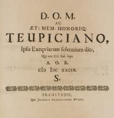 D. O. M. ac aet. mem., honoriq. Teupiciano, ipso exequiarum solennium die, qui erat XII Kal. Sept. A. O. R. [1689] S.
