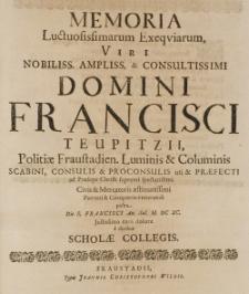 Memoria luctuosissimarum exequiarum Viri [...] Domini Francisci Teupitzii [...] posita die S. Francisci An. Sal. M. DC XC. justissimo cum dolore a duobus scholae collegis