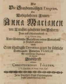 Als die Standesmässigen Exequien der [...] Anna Marianen von Unruhin gebohrner von Dyherrn, Frau auff Günthersdorff [...] d. 19 Octobr. 1712 [...] zu Freystadt geschahen, wollte seine [...] Devotion [...] abstatten [...]