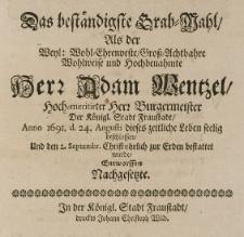 Das beständigste Grab-Wahl, als der [...] Adam Wentzel [...] Bürgermeister der königl. Stadt Fraustadt, Anno 1691 d. 24 Augusti dieses zeitliche Leben seelig beschlossen [...] entworffen [...]