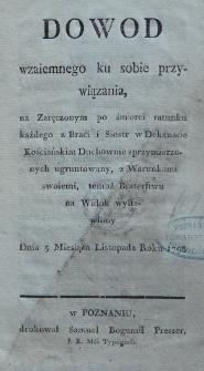 Dowod wzaiemnego ku sobie przywiązania, na zaręczonym po śmierci ratunku każdego z braci i sióstr w Dekanacie Kościańskim duchownie sprzymierzonych ugruntowany, z warunkami swoiemi, temuż braterstwu na widok wystawiony dnia 5 miesiąca listopada roku 1798