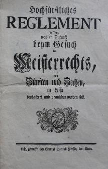 Hochfürstliches Reglement dessen was in Zukunft beym Gesuch des Meisterrechts, von Zünften und Zechen in Lissa beobachtet und vermieden werden soll