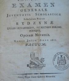 Examen generale juventutis scholasticae Scholarum Piarum Rydzynae literis humanioribus, ac mathesi philosophiaeque, operam navantis, Mense Julio anno 1800 factum
