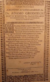 Illustrissimo Magnificio ac Vere-Generoso Dn. Dn. Adamo Grodziecki de et in Wyszyno [et]c. [et]c. Castellano Miedzierzicensi, Dn. meo Clementissimo, Strenae loco humillime offeret