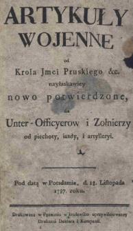 Artykuły wojenne od Krola Jmci Pruskiego [et]c. nowo potwierdzone, dla Unter-Officyerow i Żołnierzy od piechoty, iazdy, i artylleryi. Pod datą w Potsdamie, d. 18. Listopada 1787