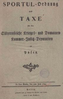 Sportul-Ordnung und Taxe für die Südpreussische Krieges- und Domainen-Kammer-Justitz-Deputation zu Posen. Die Dato Berlin, den 3ten July 1794