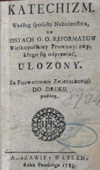 Katechizm według sposoby[!] nabożeństwa, na Missyach O.O.Reformatów Wielkopolskiey Prowincyi zwykłego się odprawiać, ułożony