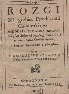 Rózgi Na grzbiet Praedicanta Calwinskiego Mikołaia Symacha zmyślonego. Za głupi Respons na Przestrogi Calvinskie od zacnego Autora Crusiusa wydane. Z Litaniami Luterańskiemi y Calwiäskiemi. Przez X. Ambrożego Iasciusa Doctora w oboim Prawie Roku 1619