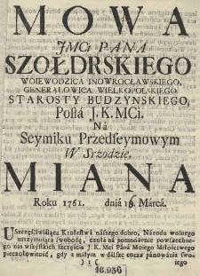 Mowa JMCi Pana Szołdrskiego Woiewodzica Inowrocławskiego, Generałowica Wielkopolskiego, Starosty Budzynskiego, Posła J.K.MCi. Na Seymiku Przedseymowym W Srzodzie miana roku 1761 dnia 16 Marca